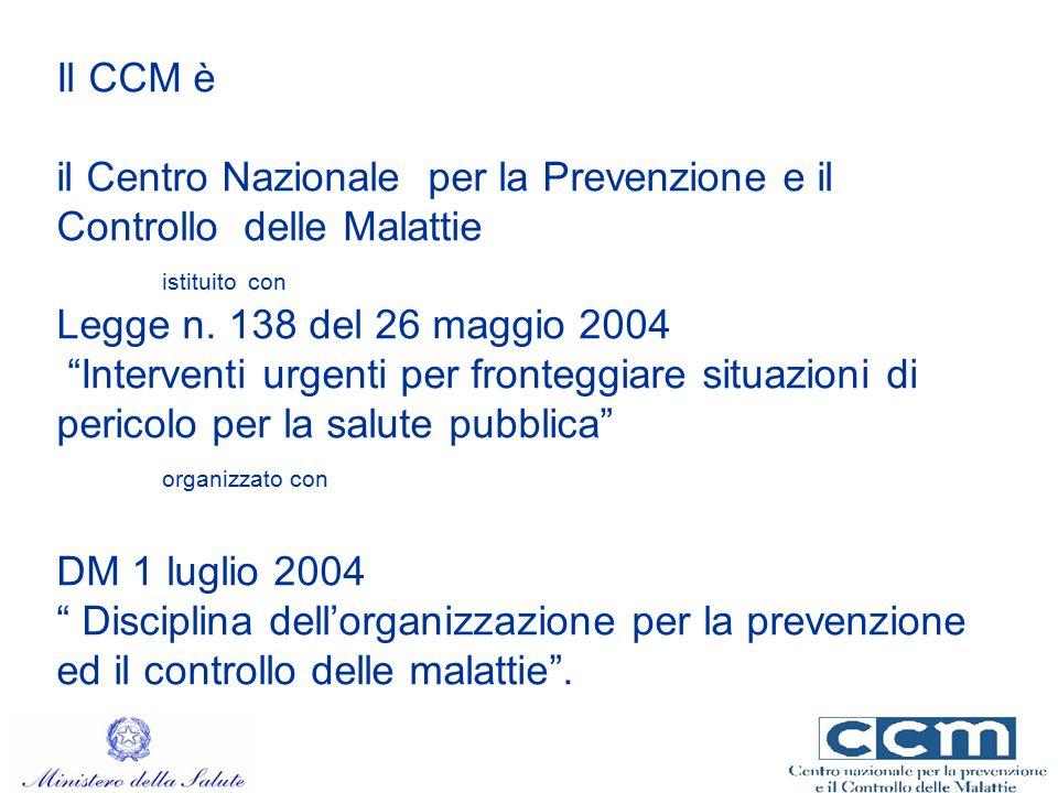 """Il CCM è il Centro Nazionale per la Prevenzione e il Controllo delle Malattie istituito con Legge n. 138 del 26 maggio 2004 """"Interventi urgenti per fr"""