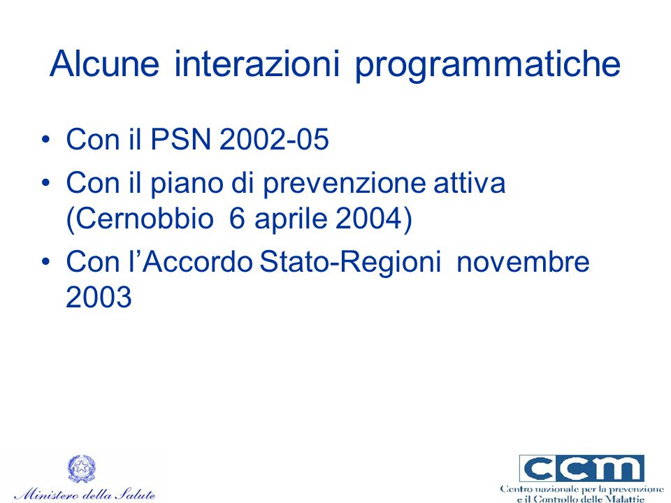 Alcune interazioni programmatiche Con il PSN 2002-05 Con il piano di prevenzione attiva (Cernobbio 6 aprile 2004) Con l'Accordo Stato-Regioni novembre