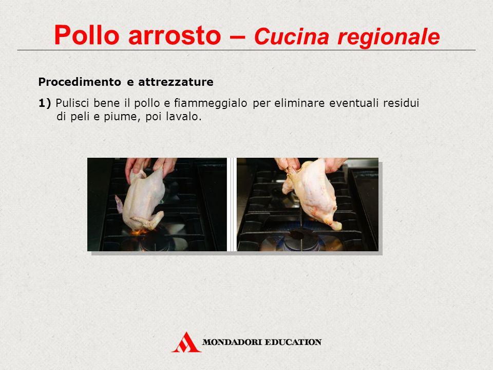 Procedimento e attrezzature 1) Pulisci bene il pollo e fiammeggialo per eliminare eventuali residui di peli e piume, poi lavalo.