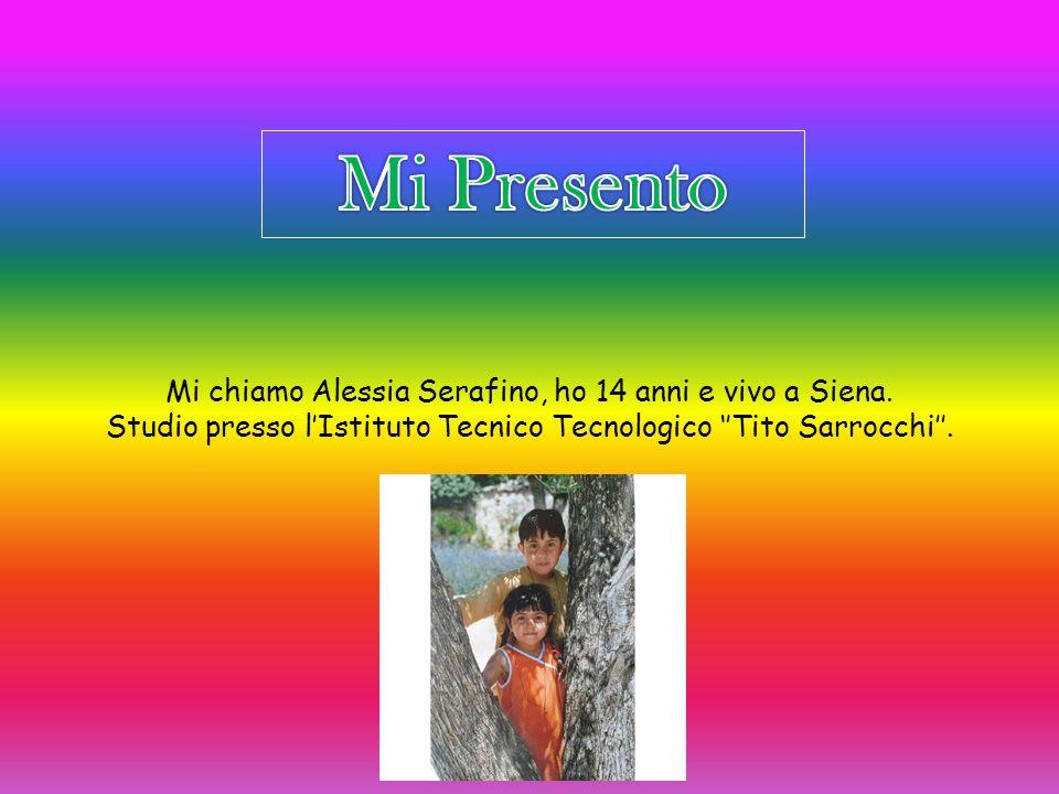 Mi chiamo Alessia Serafino, ho 14 anni e vivo a Siena. Studio presso l'Istituto Tecnico Tecnologico ''Tito Sarrocchi''.