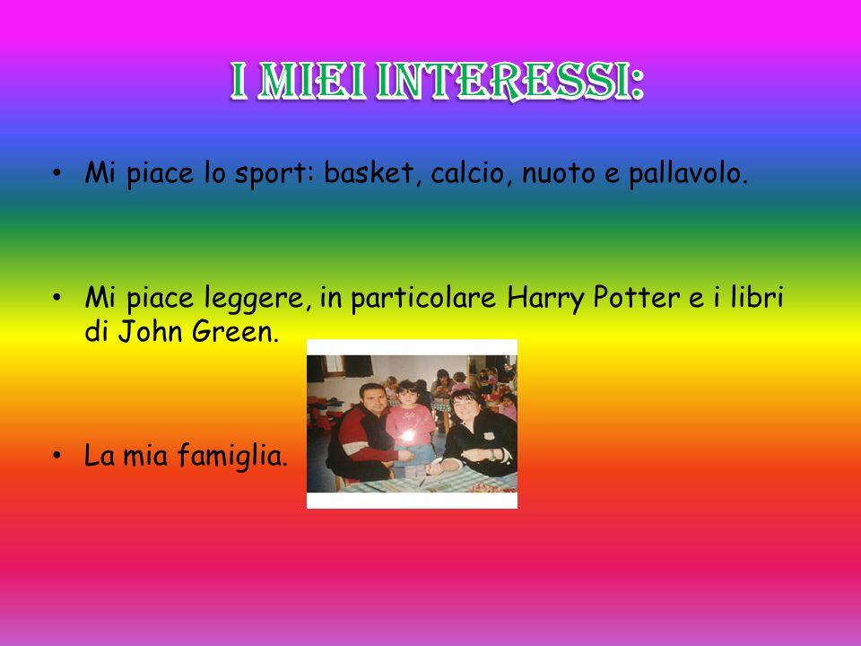 Mi piace lo sport: basket, calcio, nuoto e pallavolo. Mi piace leggere, in particolare Harry Potter e i libri di John Green. La mia famiglia.