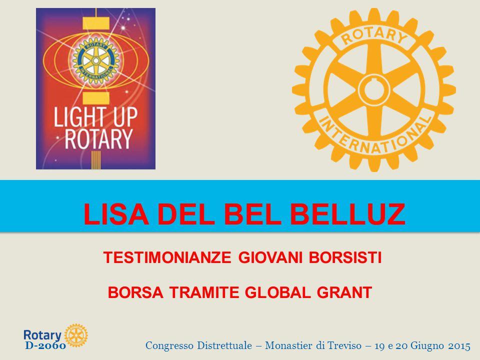 LISA DEL BEL BELLUZ TESTIMONIANZE GIOVANI BORSISTI BORSA TRAMITE GLOBAL GRANT D-2060Congresso Distrettuale – Monastier di Treviso – 19 e 20 Giugno 2015