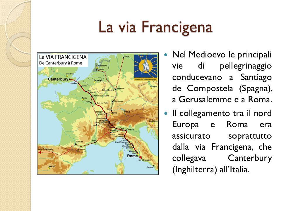 La via Francigena Nel Medioevo le principali vie di pellegrinaggio conducevano a Santiago de Compostela (Spagna), a Gerusalemme e a Roma. Il collegame