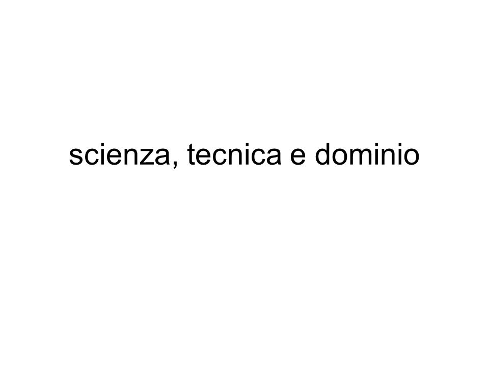scienza, tecnica e dominio