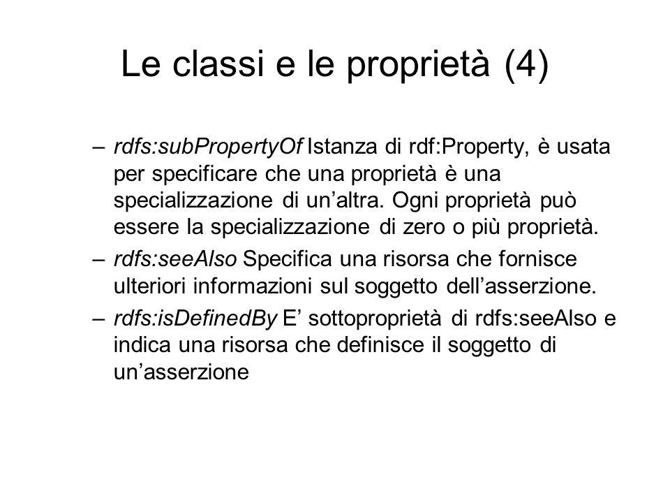 Le classi e le proprietà (4) –rdfs:subPropertyOf Istanza di rdf:Property, è usata per specificare che una proprietà è una specializzazione di un'altra.