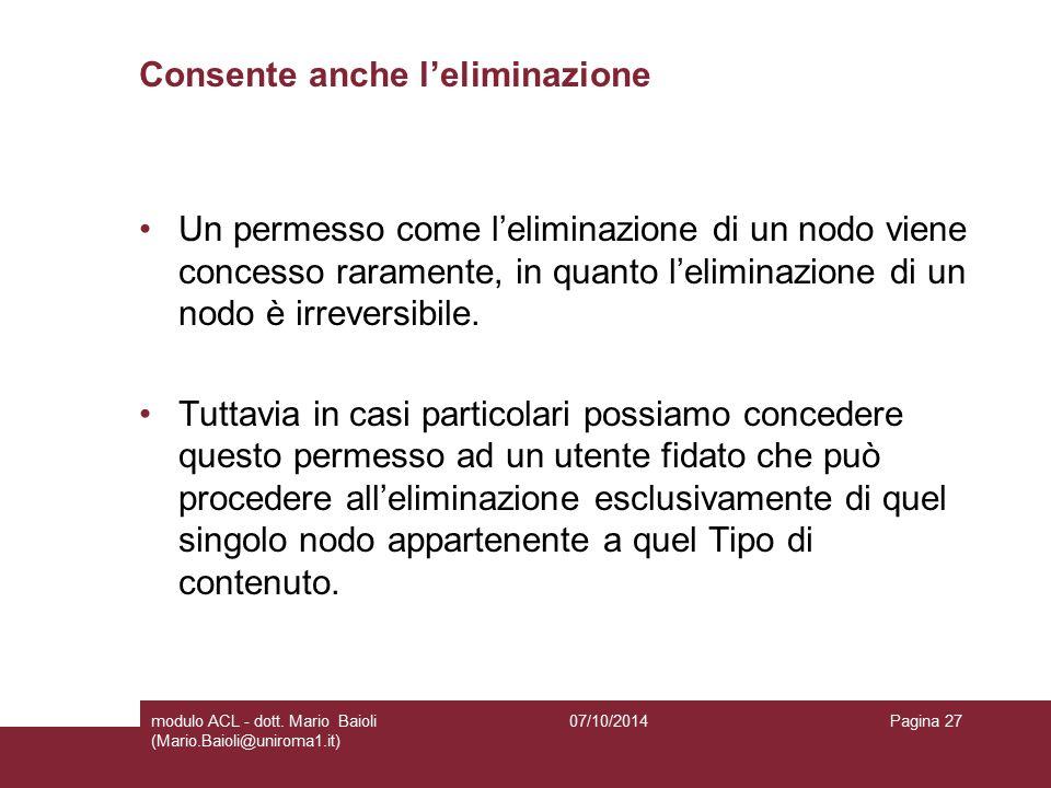 Consente anche l'eliminazione Un permesso come l'eliminazione di un nodo viene concesso raramente, in quanto l'eliminazione di un nodo è irreversibile.