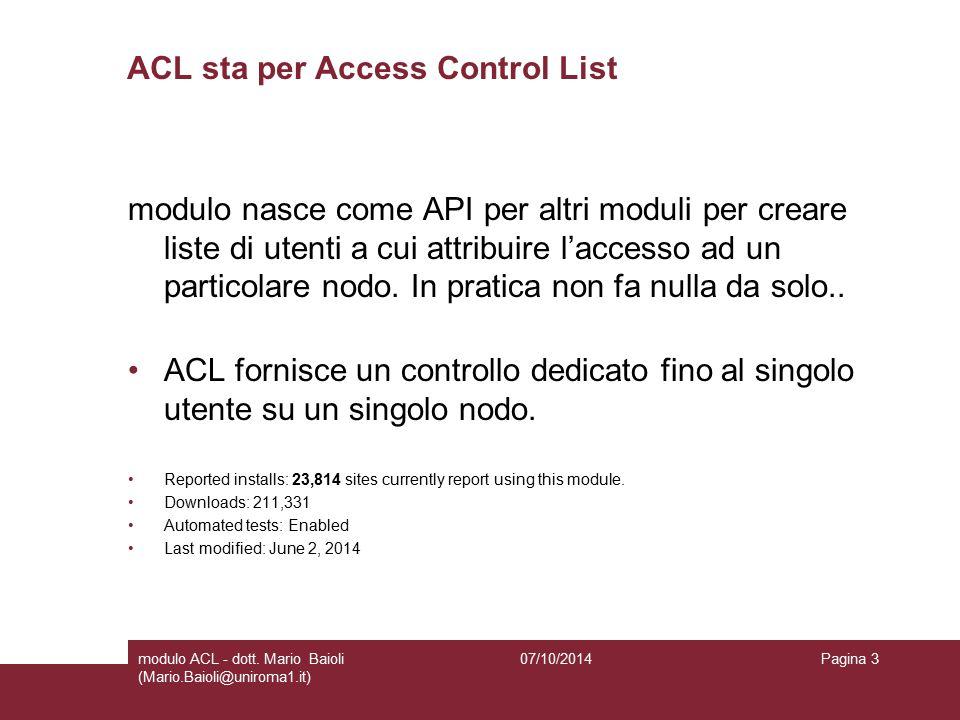 Vogliamo assegnare diritti di modifica Ad un nodo che è stato prodotto dal tipo di contenuto «pagina base» vogliamo aggiungere il controllo accessi per consentire ad un utente di accedere per fare modifiche.