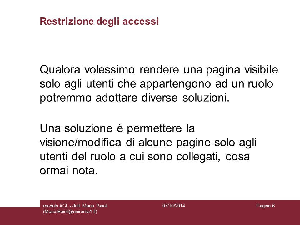 Restrizione degli accessi Qualora volessimo rendere una pagina visibile solo agli utenti che appartengono ad un ruolo potremmo adottare diverse soluzioni.
