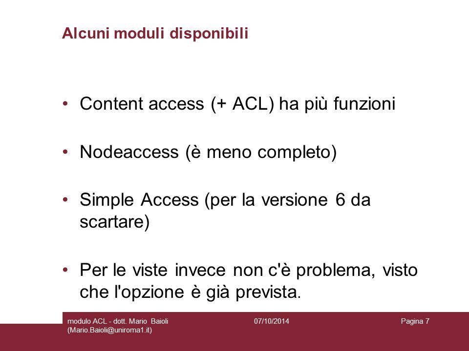Alcuni moduli disponibili Content access (+ ACL) ha più funzioni Nodeaccess (è meno completo) Simple Access (per la versione 6 da scartare) Per le viste invece non c è problema, visto che l opzione è già prevista.