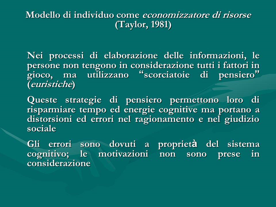 Modello di individuo come economizzatore di risorse (Taylor, 1981) Nei processi di elaborazione delle informazioni, le persone non tengono in consider