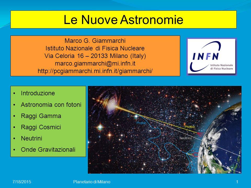 1 Le Nuove Astronomie Marco G. Giammarchi Istituto Nazionale di Fisica Nucleare Via Celoria 16 – 20133 Milano (Italy) marco.giammarchi@mi.infn.it http