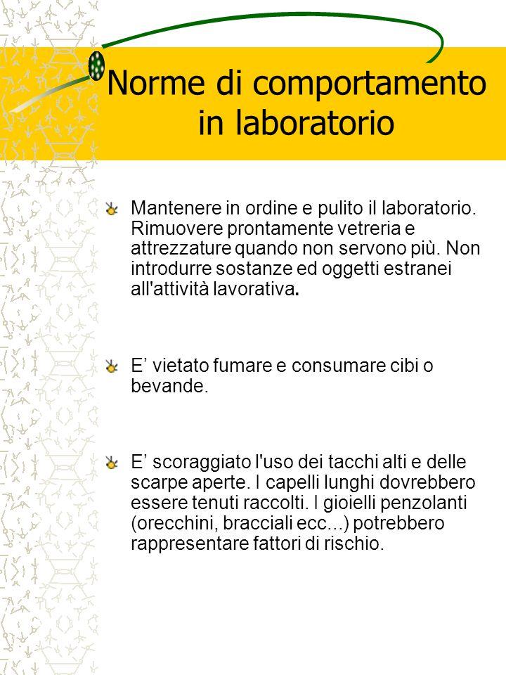 Norme di comportamento in laboratorio Mantenere in ordine e pulito il laboratorio.