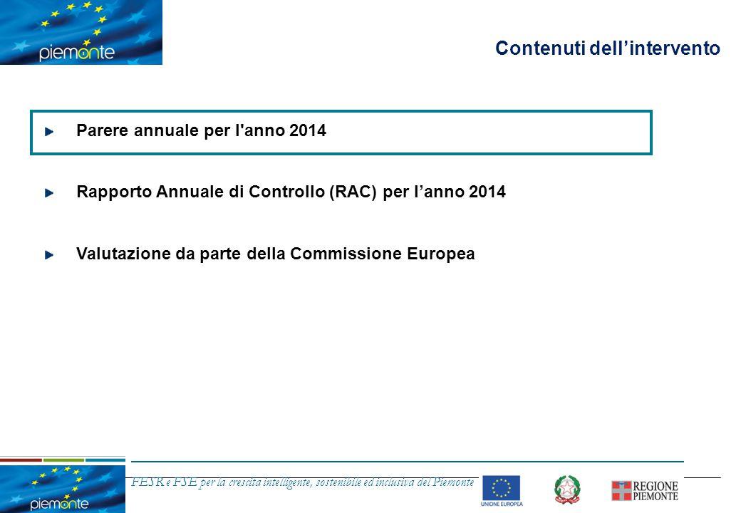 FESR e FSE per la crescita intelligente, sostenibile ed inclusiva del Piemonte Parere annuale per l'anno 2014 (segue) Si riporta, di seguito, il Parere annuale per l'anno 2014 inviato alla Commissione Europea, tramite il sistema SFC 2007, in data 29 dicembre 2014: INTRODUZIONE Il sottoscritto Fausto Pavia, rappresentante dell Autorità di Audit per il Programma Operativo Regionale FSE 2007IT052PO011, ha esaminato il funzionamento dei sistemi di gestione e di controllo del suddetto Programma Operativo, al fine di formulare un parere volto a stabilire se tali sistemi funzionino efficacemente, fornendo così ragionevoli garanzie circa la correttezza delle dichiarazioni di spesa presentate alla Commissione e circa la legittimità e regolarità delle transazioni collegate .