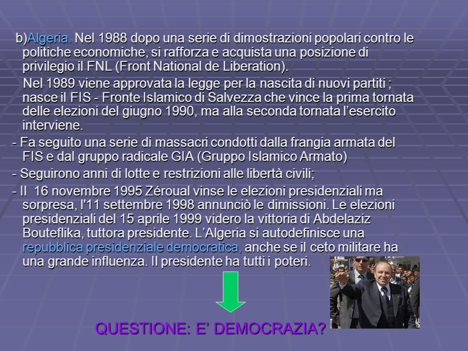 b)Algeria. Nel 1988 dopo una serie di dimostrazioni popolari contro le politiche economiche, si rafforza e acquista una posizione di privilegio il FNL