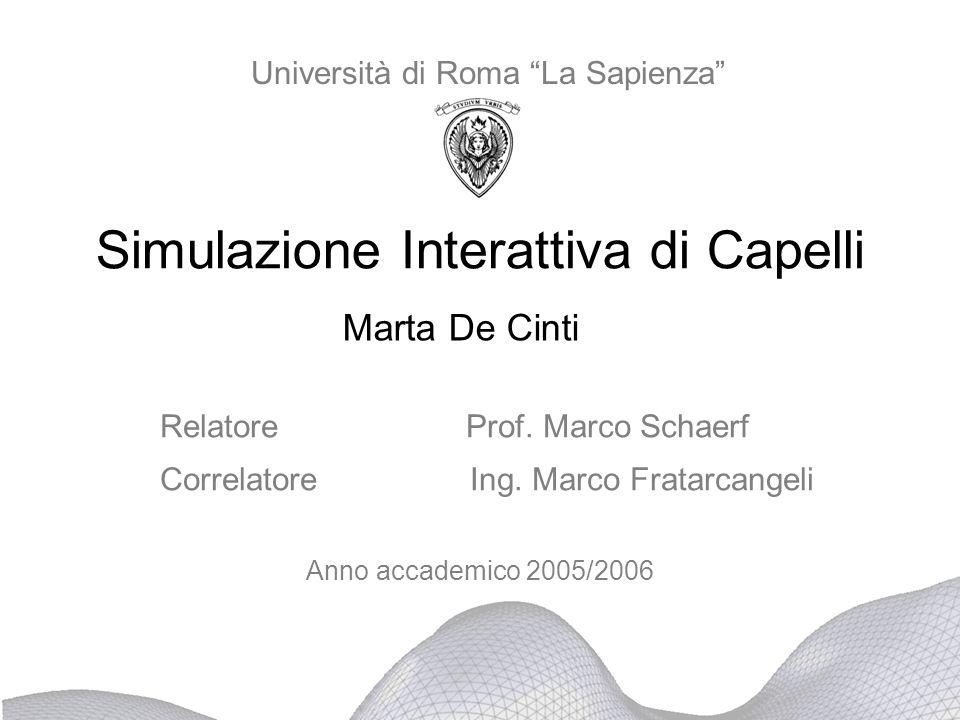 """Simulazione Interattiva di Capelli Marta De Cinti Anno accademico 2005/2006 Università di Roma """"La Sapienza"""" Relatore Prof. Marco Schaerf Correlatore"""
