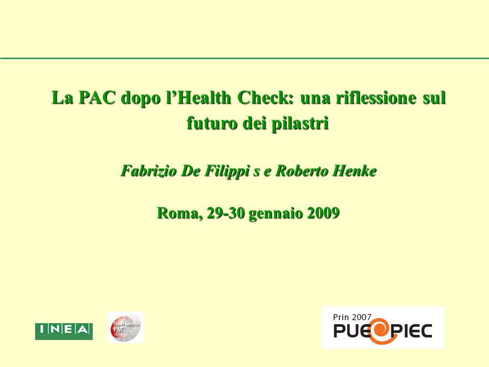 La PAC dopo l'Health Check: una riflessione sul futuro dei pilastri Fabrizio De Filippi s e Roberto Henke Roma, 29-30 gennaio 2009