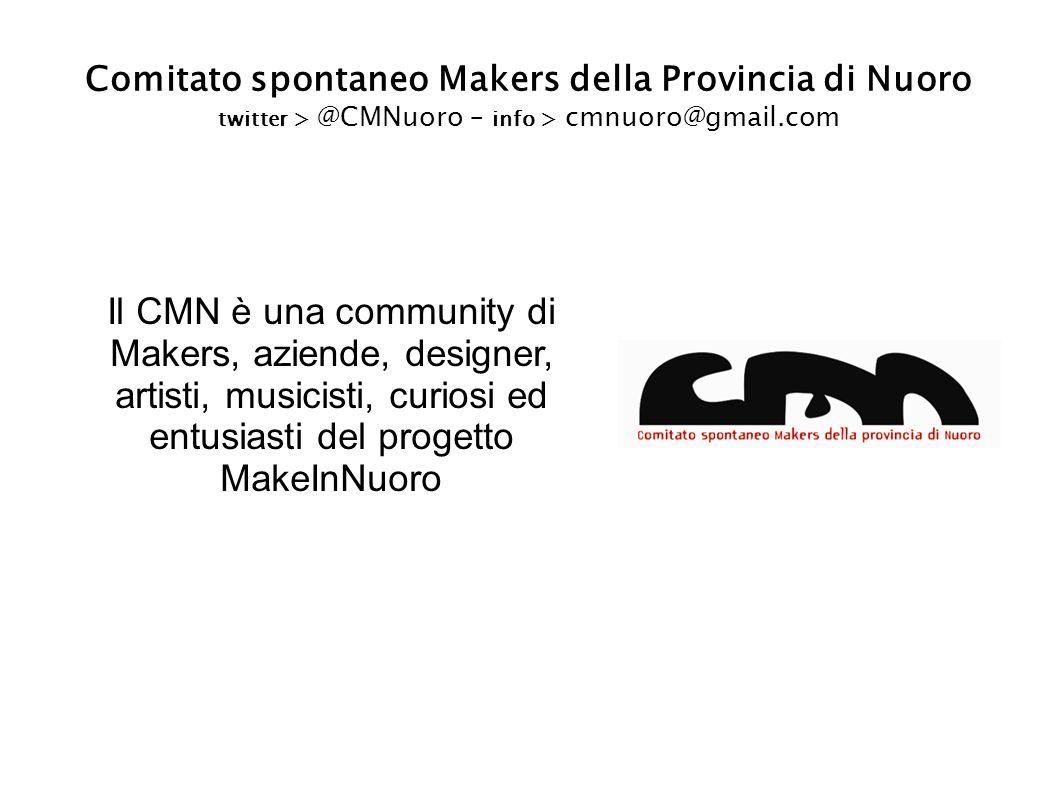 Comitato spontaneo Makers della Provincia di Nuoro twitter > @CMNuoro – info > cmnuoro@gmail.com Il CMN è una community di Makers, aziende, designer, artisti, musicisti, curiosi ed entusiasti del progetto MakeInNuoro