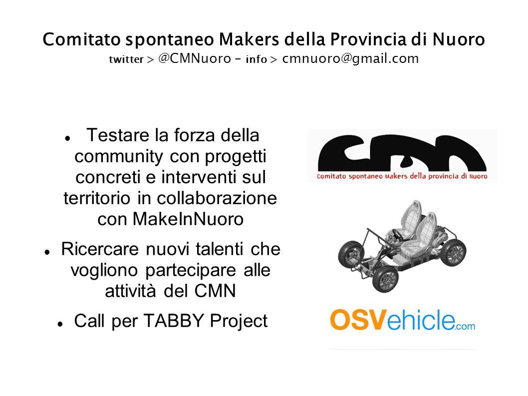 Comitato spontaneo Makers della Provincia di Nuoro twitter > @CMNuoro – info > cmnuoro@gmail.com Testare la forza della community con progetti concret