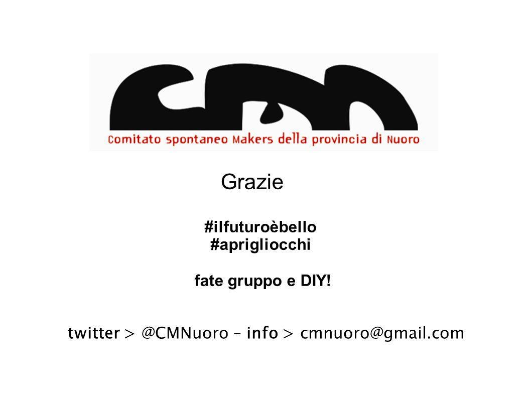 twitter > @CMNuoro – info > cmnuoro@gmail.com Grazie #ilfuturoèbello #aprigliocchi fate gruppo e DIY!
