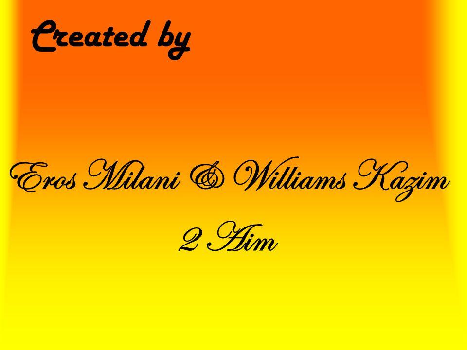 Created by Eros Milani & Williams Kazim 2 Aim