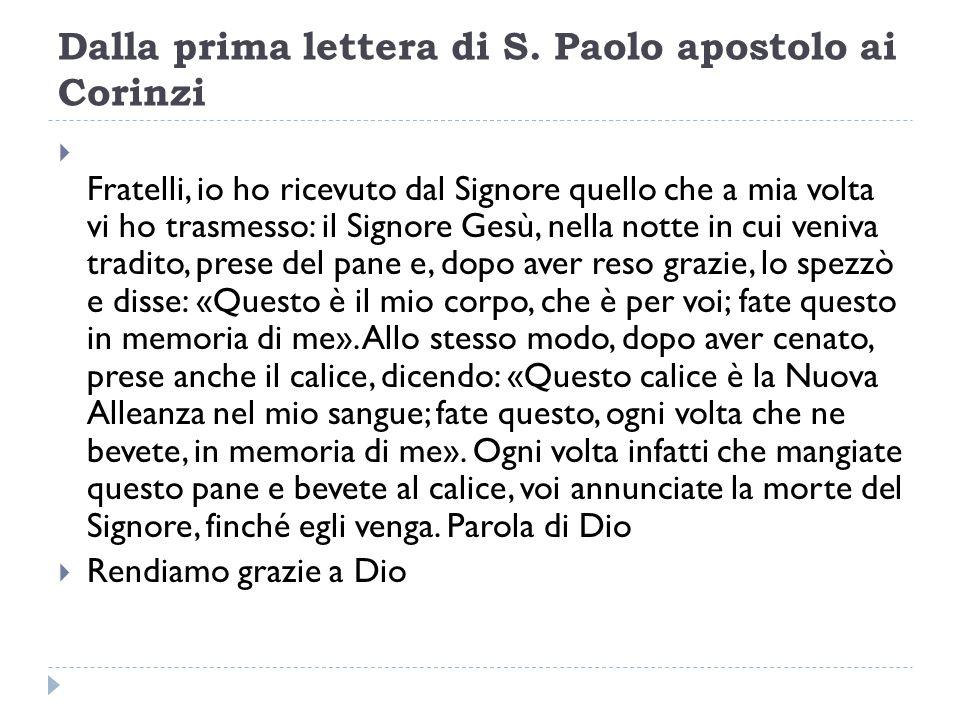 Dalla prima lettera di S. Paolo apostolo ai Corinzi  Fratelli, io ho ricevuto dal Signore quello che a mia volta vi ho trasmesso: il Signore Gesù, ne