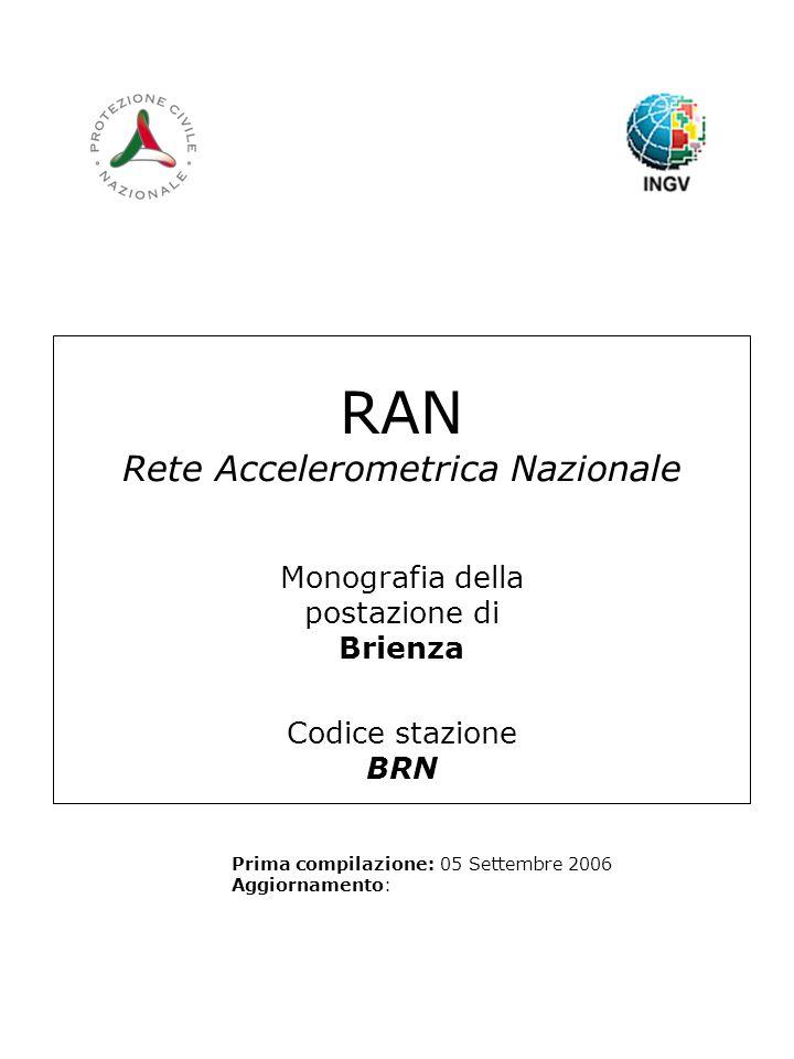 RAN Rete Accelerometrica Nazionale Monografia della postazione di Brienza Codice stazione BRN Prima compilazione: 05 Settembre 2006 Aggiornamento: