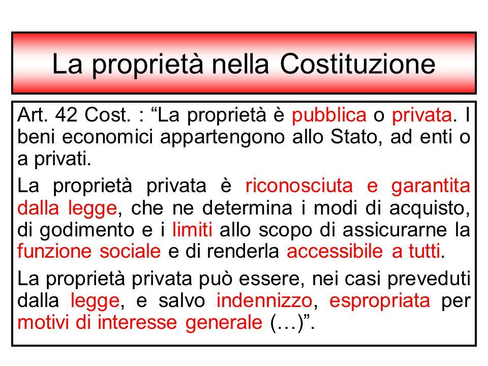 """La proprietà nella Costituzione Art. 42 Cost. : """"La proprietà è pubblica o privata. I beni economici appartengono allo Stato, ad enti o a privati. La"""