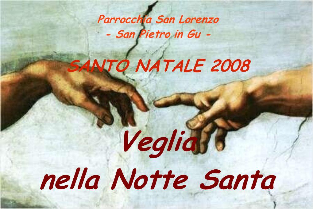 Parrocchia San Lorenzo - San Pietro in Gu - SANTO NATALE 2008 Veglia nella Notte Santa