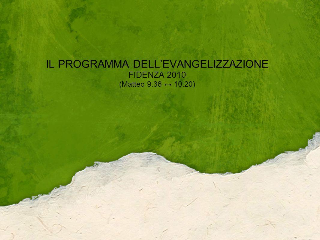 IL PROGRAMMA DELL'EVANGELIZZAZIONE FIDENZA 2010 (Matteo 9:36 ↔ 10:20)