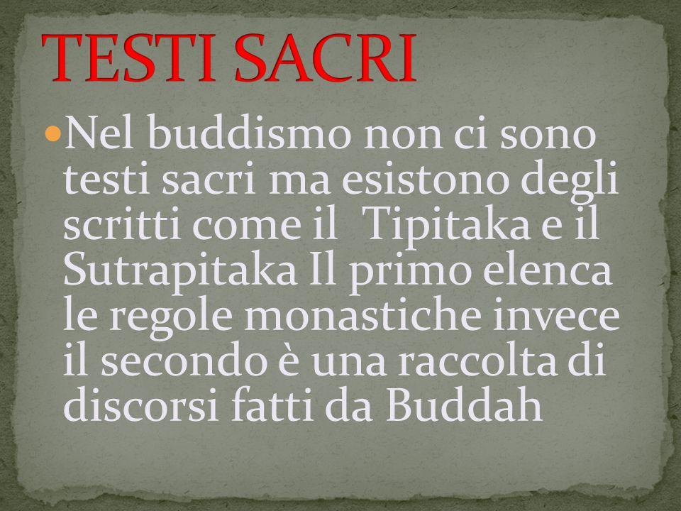 Nel buddismo non ci sono testi sacri ma esistono degli scritti come il Tipitaka e il Sutrapitaka Il primo elenca le regole monastiche invece il secondo è una raccolta di discorsi fatti da Buddah