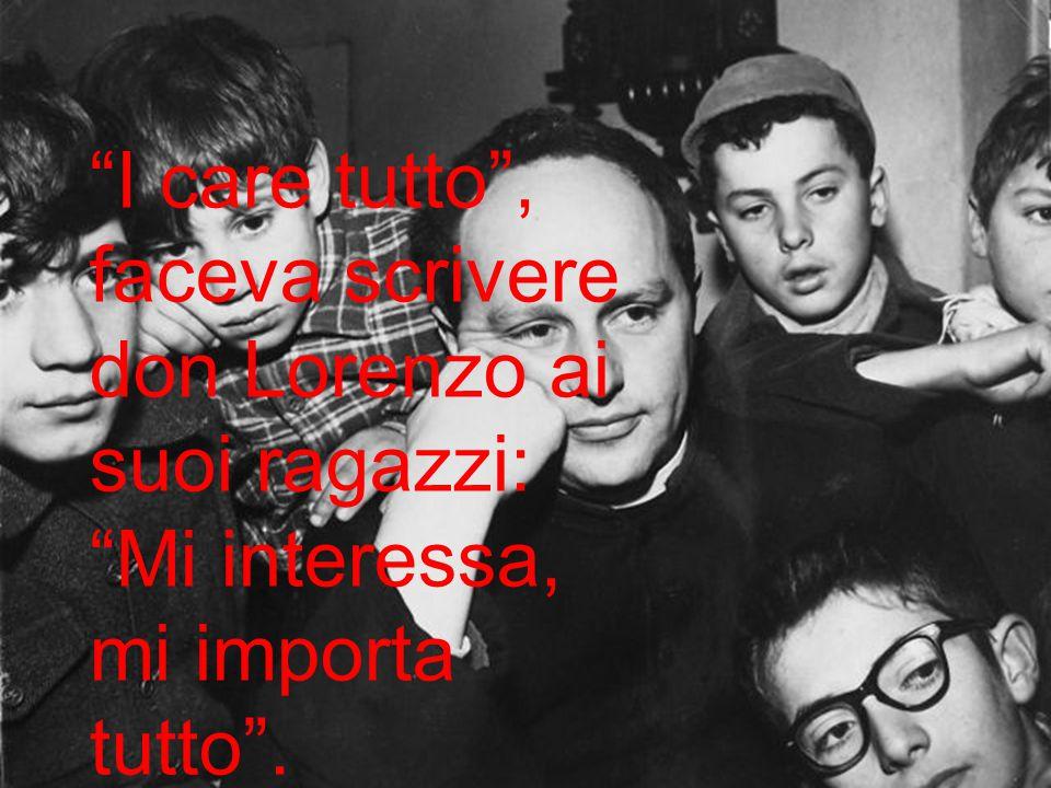 """""""I care tutto"""", faceva scrivere don Lorenzo ai suoi ragazzi: """"Mi interessa, mi importa tutto""""."""