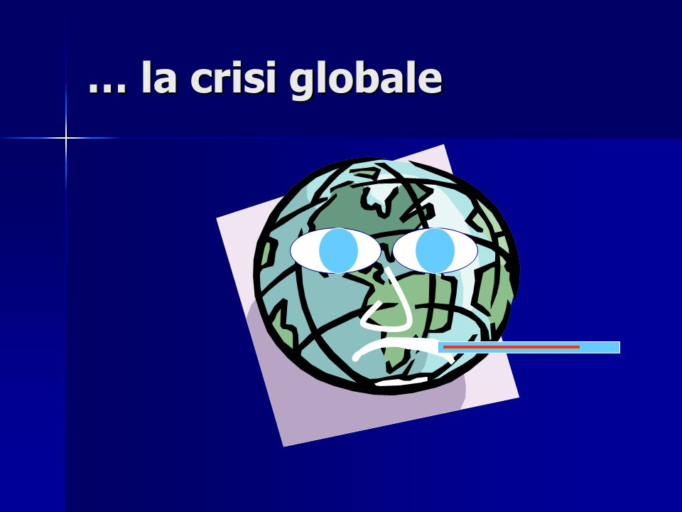 … la crisi globale