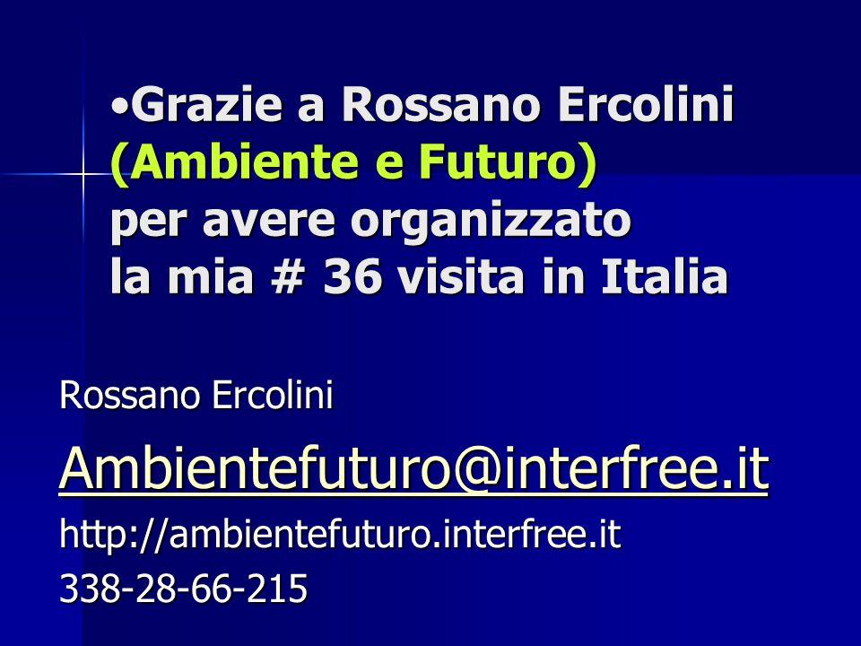 Grazie a Rossano Ercolini (Ambiente e Futuro) per avere organizzato la mia # 36 visita in ItaliaGrazie a Rossano Ercolini (Ambiente e Futuro) per avere organizzato la mia # 36 visita in Italia Rossano Ercolini Ambientefuturo@interfree.it http://ambientefuturo.interfree.it338-28-66-215