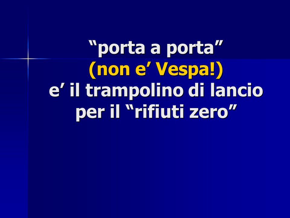 """""""porta a porta"""" (non e' Vespa!) e' il trampolino di lancio per il """"rifiuti zero"""""""