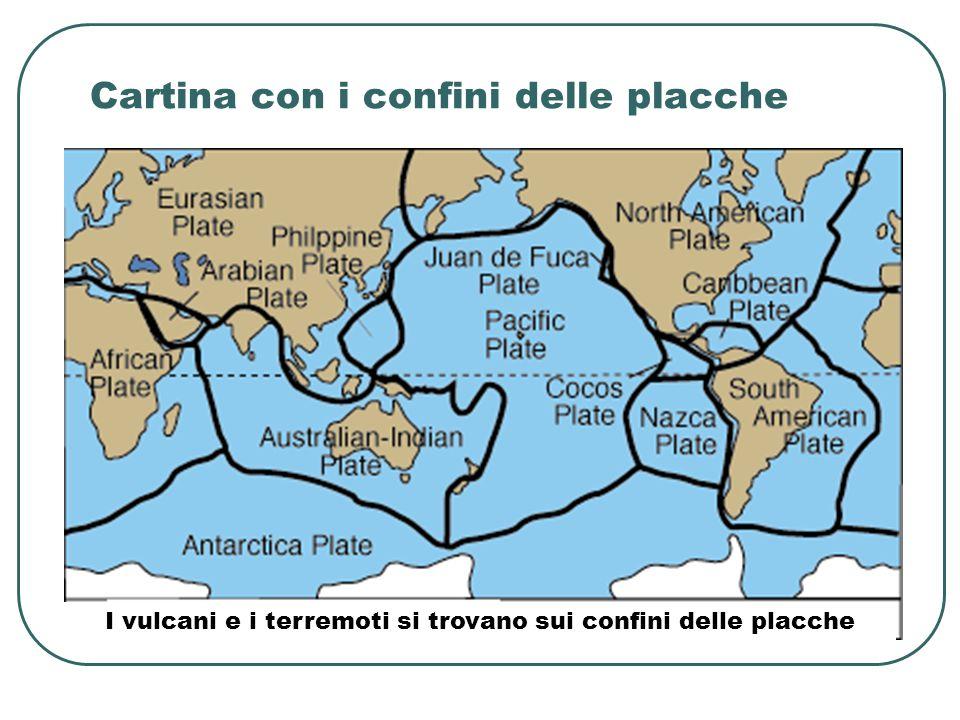 Cartina con i confini delle placche I vulcani e i terremoti si trovano sui confini delle placche