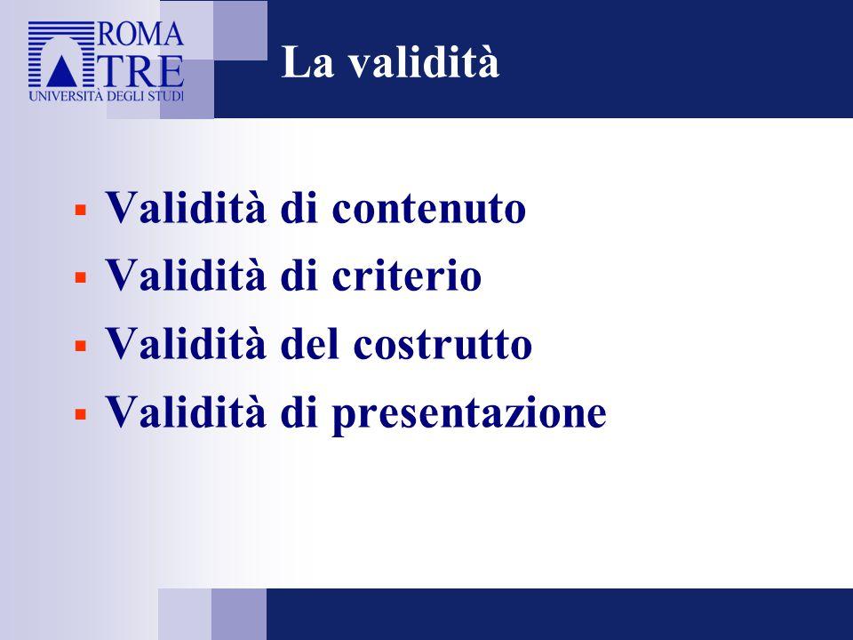Attendibilità/affidabilità  La precisione dello strumento  La precisione del valutatore (di chi raccoglie i dati)  La costanza del soggetto esaminato/valutato  L'uniformità delle condizioni di rilevazione/somministrazione