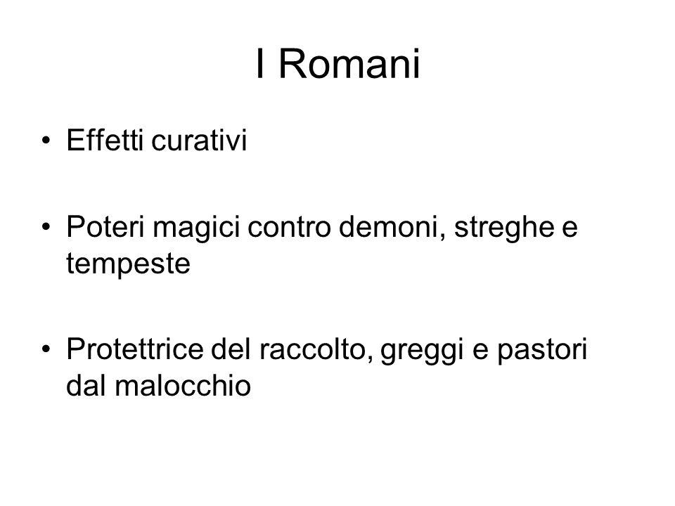 I Romani Effetti curativi Poteri magici contro demoni, streghe e tempeste Protettrice del raccolto, greggi e pastori dal malocchio