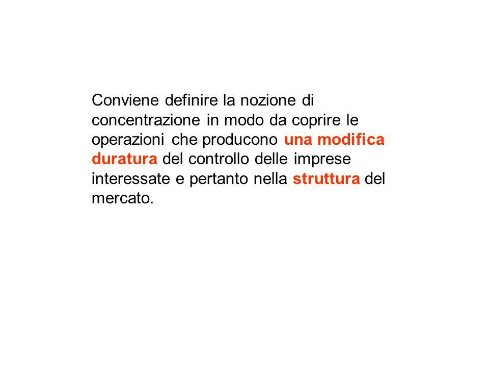 Conviene definire la nozione di concentrazione in modo da coprire le operazioni che producono una modifica duratura del controllo delle imprese interessate e pertanto nella struttura del mercato.