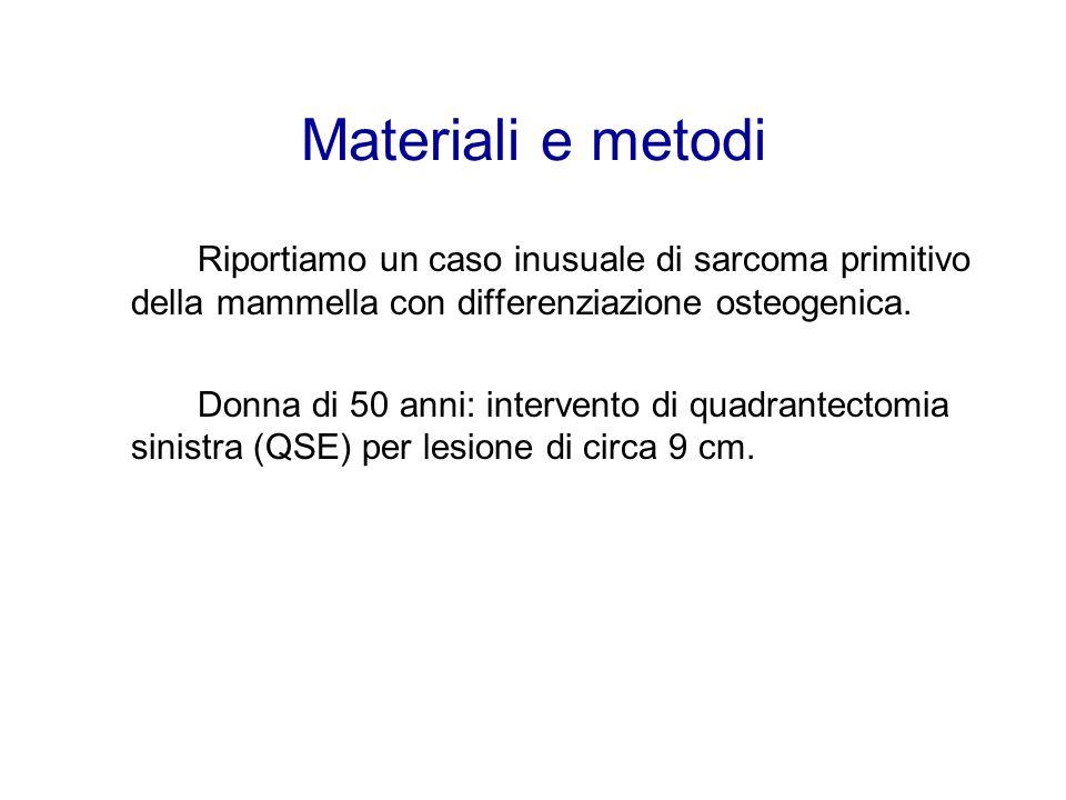 Materiali e metodi Riportiamo un caso inusuale di sarcoma primitivo della mammella con differenziazione osteogenica.