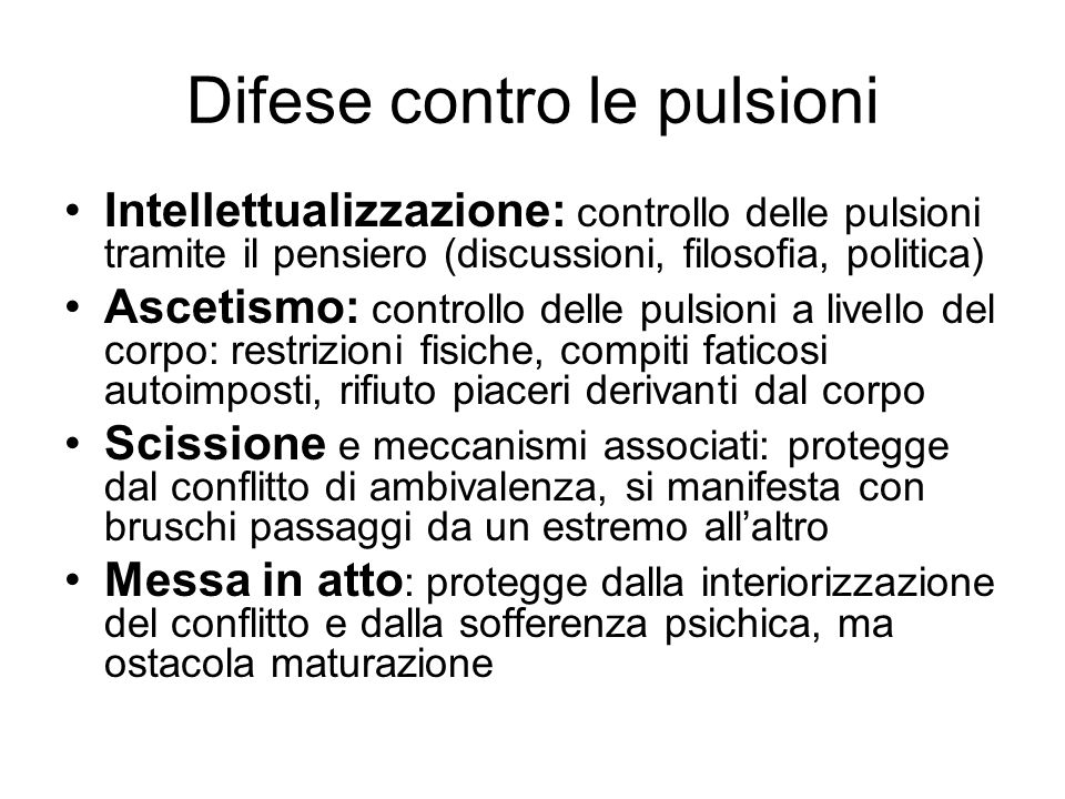 Difese contro le pulsioni Intellettualizzazione: controllo delle pulsioni tramite il pensiero (discussioni, filosofia, politica) Ascetismo: controllo