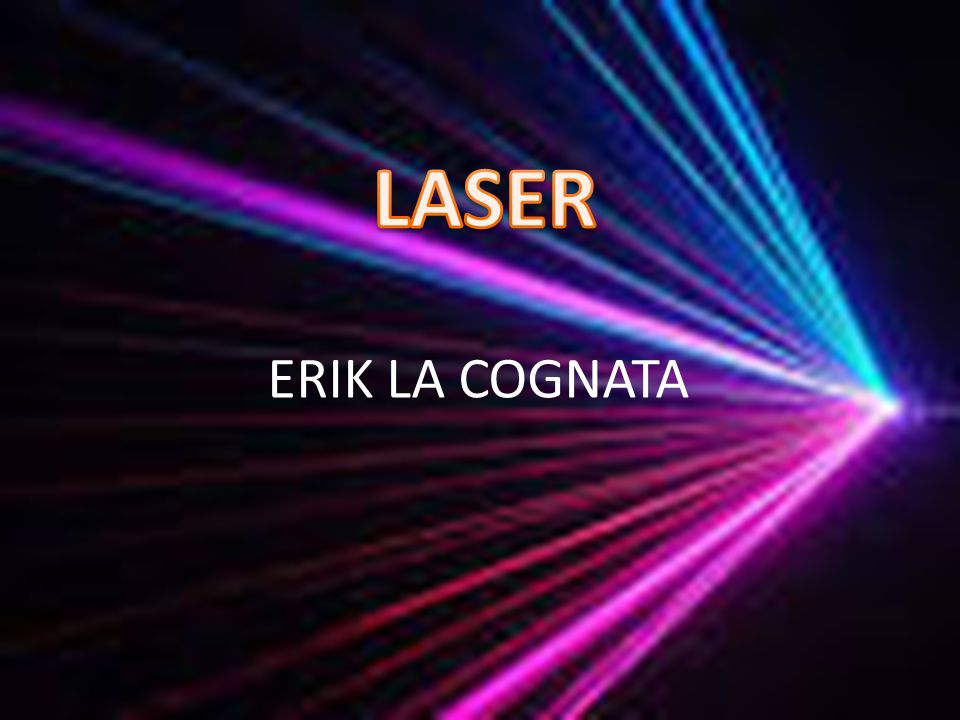CHE COSA è IL LASER Il laser è un dispositivo in grado di emettere un fascio di luce coerente, monocromatica e, tendenzialmente concentrata in un raggio rettilineo.