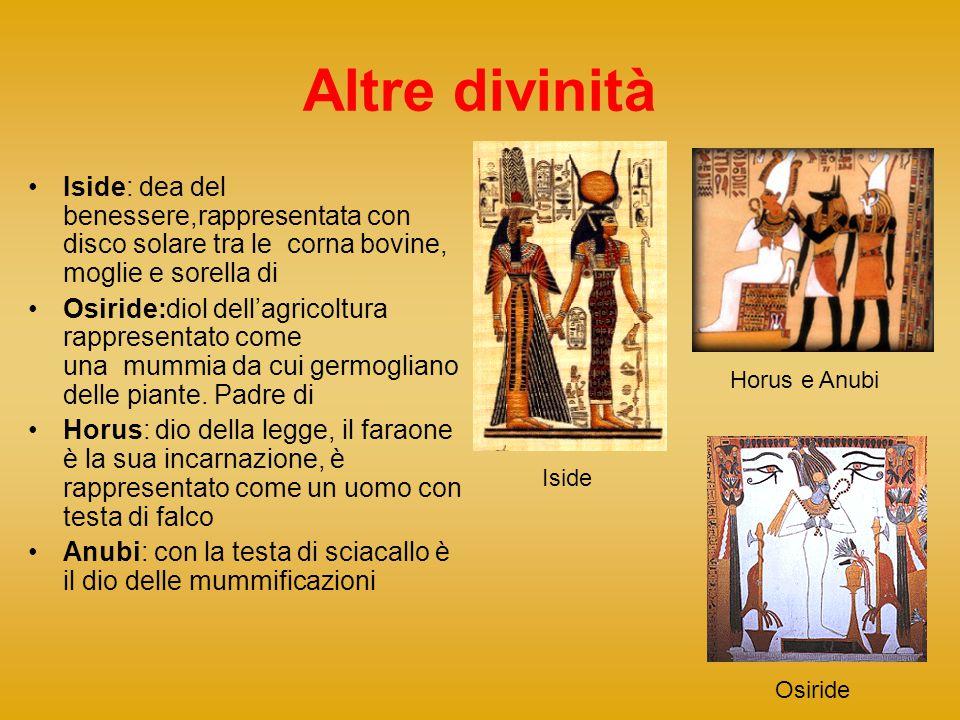 Altre divinità Iside: dea del benessere,rappresentata con disco solare tra le corna bovine, moglie e sorella di Osiride:diol dell'agricoltura rapprese