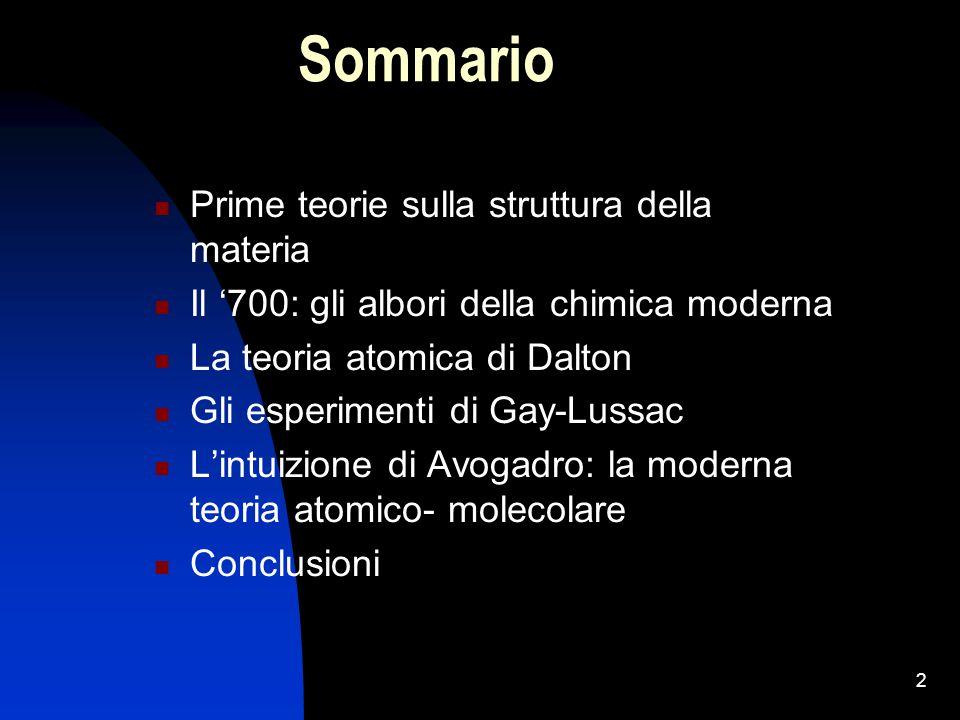 2 Sommario Prime teorie sulla struttura della materia Il '700: gli albori della chimica moderna La teoria atomica di Dalton Gli esperimenti di Gay-Lus