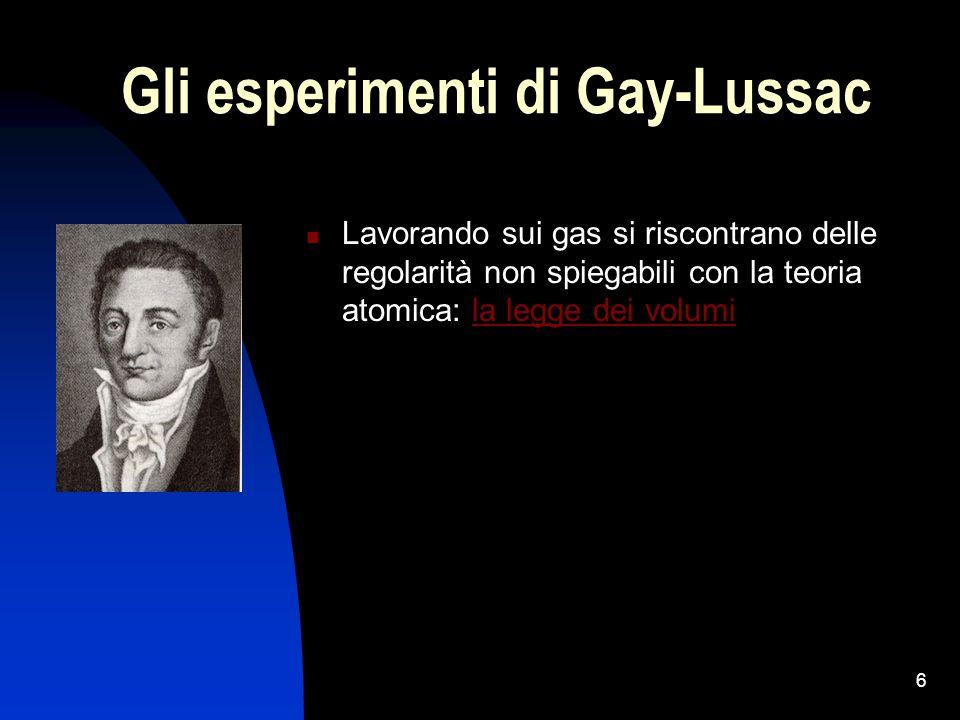 6 Gli esperimenti di Gay-Lussac Lavorando sui gas si riscontrano delle regolarità non spiegabili con la teoria atomica: la legge dei volumila legge de