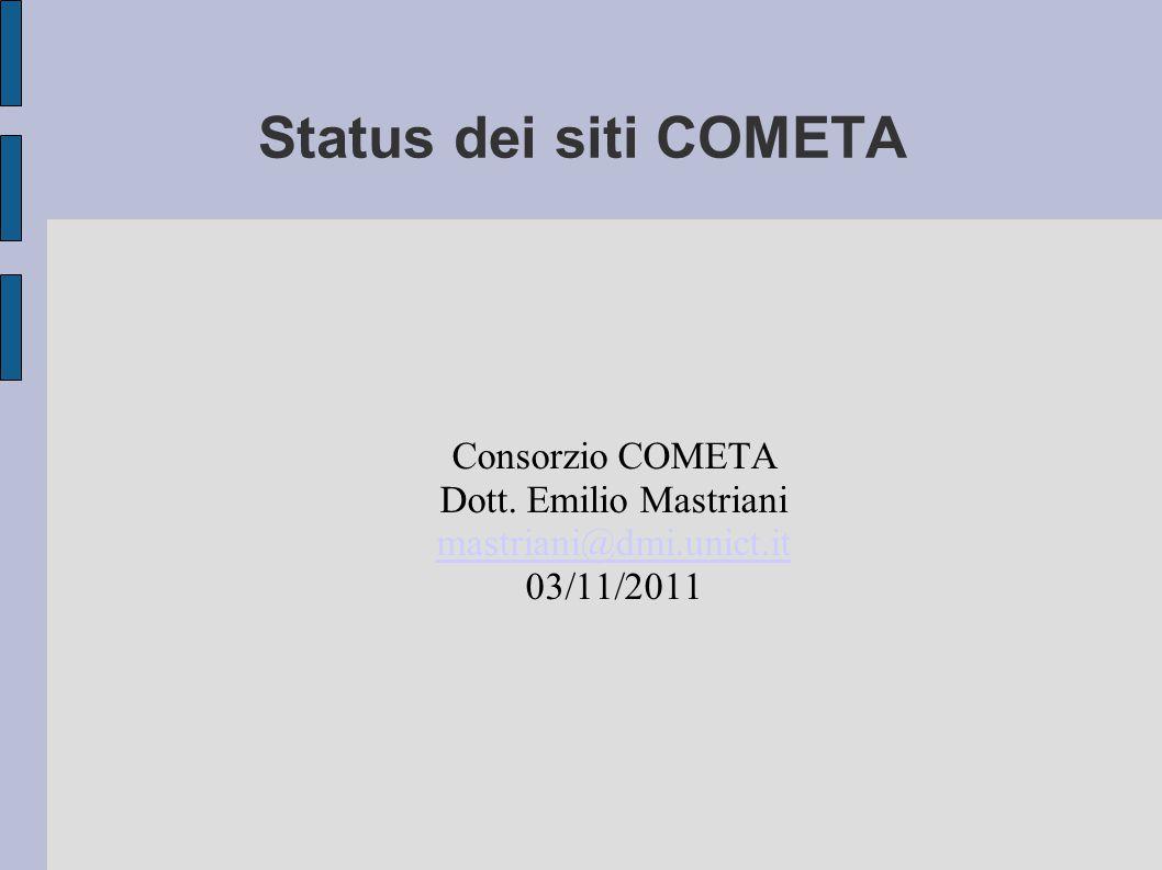 Status dei siti COMETA Consorzio COMETA Dott. Emilio Mastriani mastriani@dmi.unict.it 03/11/2011