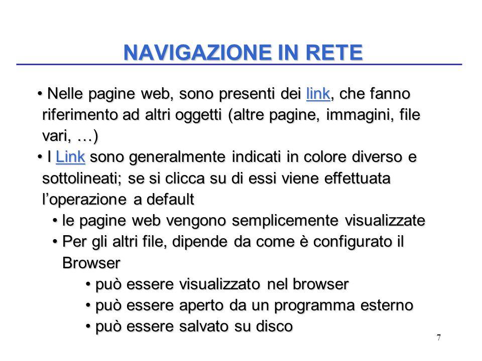 7 NAVIGAZIONE IN RETE Nelle pagine web, sono presenti dei link, che fanno riferimento ad altri oggetti (altre pagine, immagini, file vari, …) Nelle pa