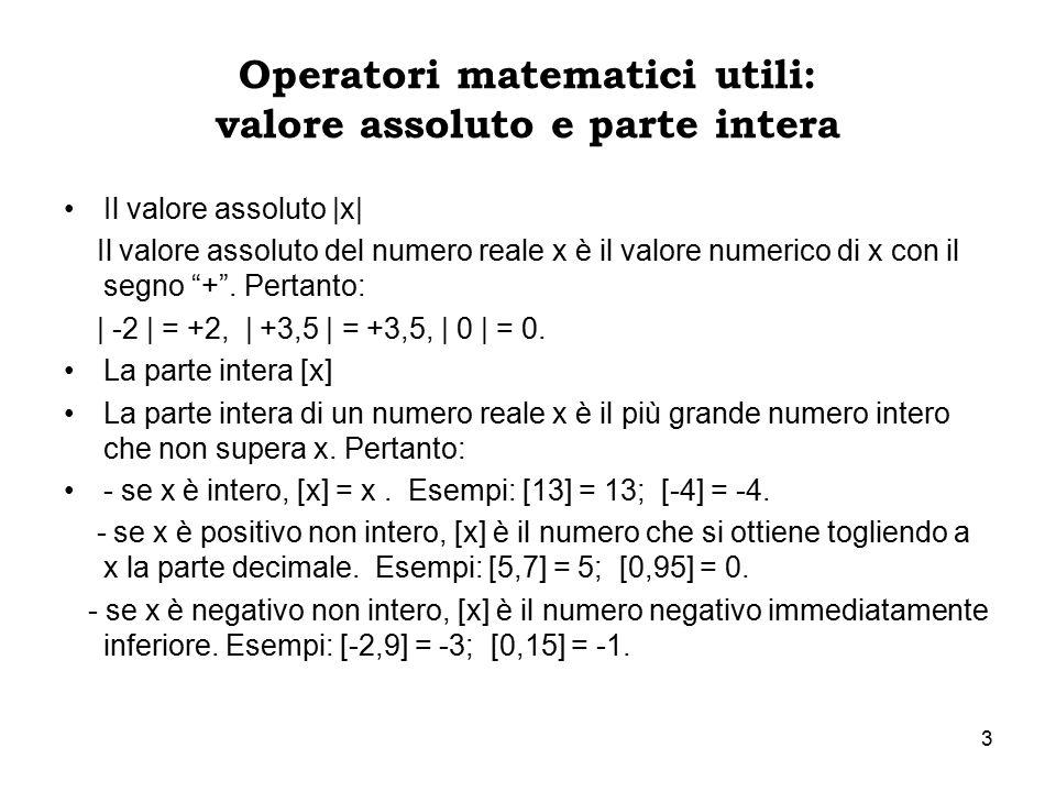 3 Operatori matematici utili: valore assoluto e parte intera Il valore assoluto |x| Il valore assoluto del numero reale x è il valore numerico di x co
