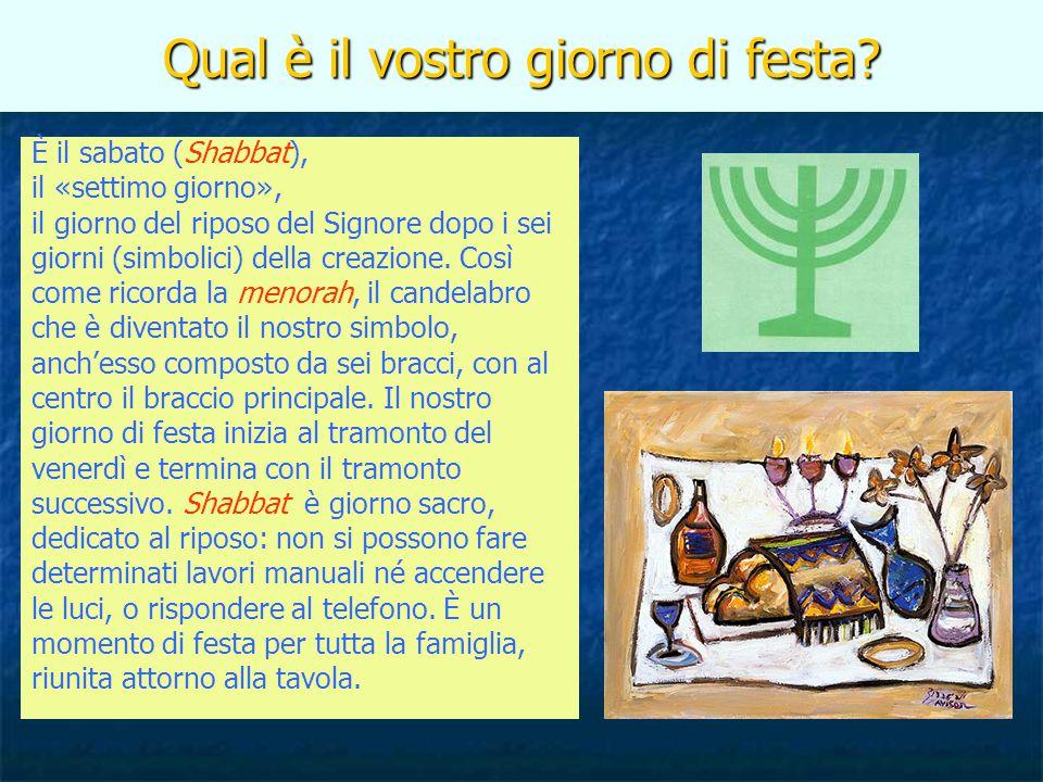 Qual è il vostro giorno di festa? È il sabato (Shabbat), il «settimo giorno», il giorno del riposo del Signore dopo i sei giorni (simbolici) della cre