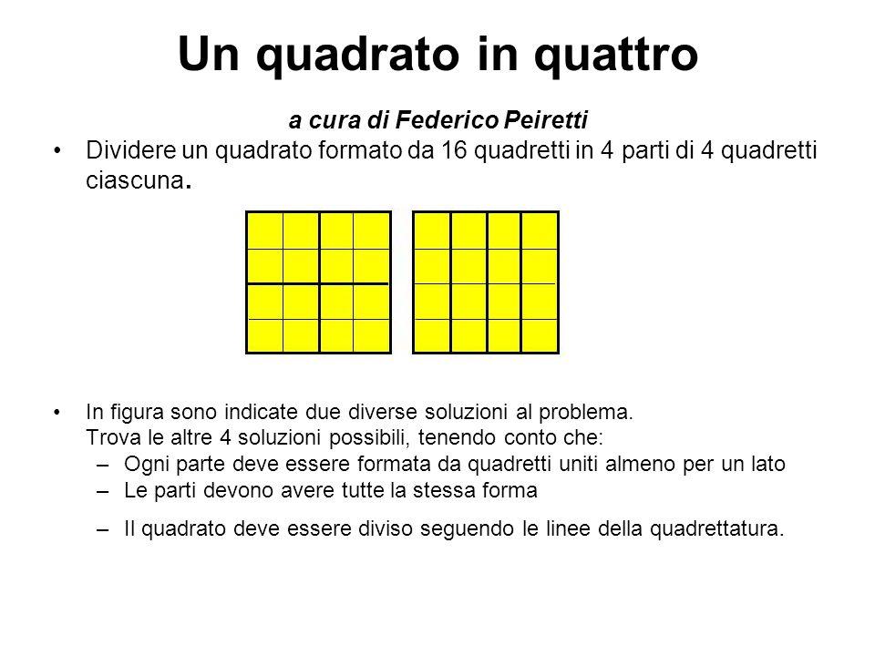 Un quadrato in quattro a cura di Federico Peiretti Dividere un quadrato formato da 16 quadretti in 4 parti di 4 quadretti ciascuna. In figura sono ind