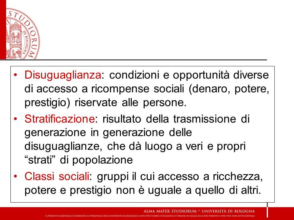 Disuguaglianza: condizioni e opportunità diverse di accesso a ricompense sociali (denaro, potere, prestigio) riservate alle persone. Stratificazione: